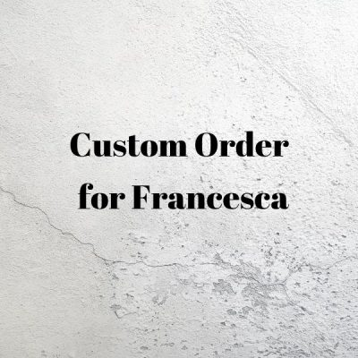 Custom Order for Francesca