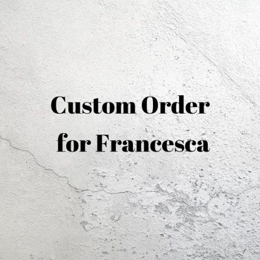 Custom Order for Francesca